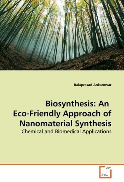 Biosynthesis: An  Eco-Friendly Approach of Nanomaterial Synthesis - Balaprasad Ankamwar