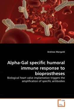 Alpha-Gal specific humoral immune response to bioprostheses: Biological heart valve implantation triggers the amplification of specific antibodies