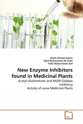 New Enzyme Inhibitors found in Medicinal Plants - Acetyl-cholinestrase and NADH Oxidase Inhibitory Activity of some Medicinal Plants - Ahmad Ansari, Khalil / Muhammad Ali Shah, Syed / Muhammad Asif, Hafiz