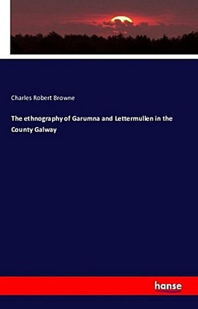 The ethnography of Garumna and Lettermullen in the County Galway - Charles Robert Browne
