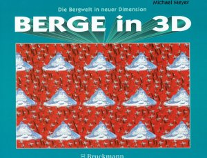 BERGE IN 3D. Die Bergwelt in neuer Dimension. 26 dreidimensionale Illusionsbilder. - MEYER, Michael