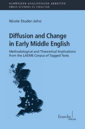 Schweizer Anglistische Arbeiten (SAA): Diffusion and Change in Early Middle English - Methodological and Theoretical Implications from the LAEME Corpus of Tagged Texts