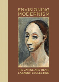 Envisioning Modernism: The Janice and Henri Lazarof Collection - Stephanie Barron
