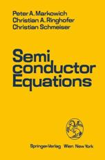Semiconductor Equations - P. A. Markowich, Christian A. Ringhofer, Christian Schmeiser