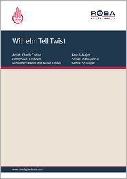 Wilhelm Tell Twist: as performed by Charly Cotton, Single Songbook - W. Weinzierl