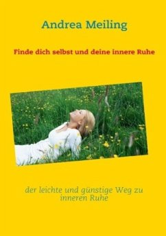 Finde dich selbst und deine innere Ruhe - Meiling, Andrea