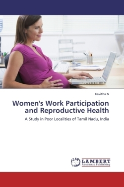Women's Work Participation and Reproductive Health: A Study in Poor Localities of Tamil Nadu, India