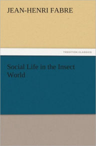 Social Life in the Insect World - Jean-Henri Fabre
