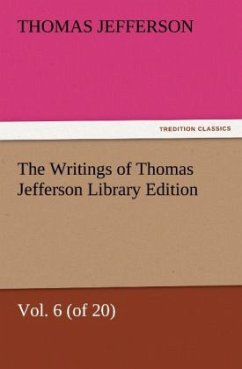 The Writings of Thomas Jefferson Library Edition - Vol. 6 (of 20) - Jefferson, Thomas