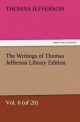 The Writings of Thomas Jefferson Library Edition - Vol. 6 (of 20) - Thomas Jefferson