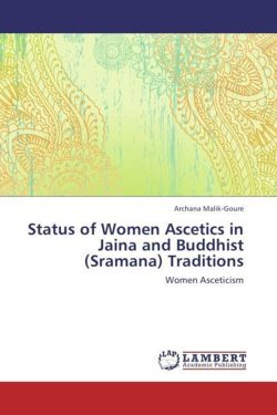 Status of Women Ascetics in Jaina and Buddhist (Sramana) Traditions: Women Asceticism