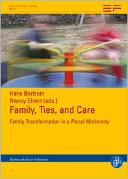 Family, Ties and Care: Family Transformation in a Plural Modernity - Hans Bertram (Editor), Nancy Ehlert (Editor)