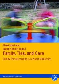Family, Ties and Care: Family Transformation in a Plural Modernity - Hans Bertram