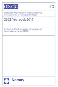 OSCE Yearbook 2014: Yearbook on the Organization for Security and Co-operation in Europe (OSCE) - Institute for Peace Research and Security Policy at the University of Hamburg