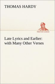 Late Lyrics and Earlier: With Many Other Verses - Thomas Hardy