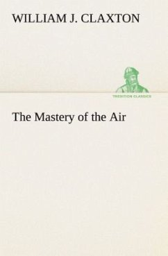 The Mastery of the Air - Claxton, William J.
