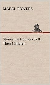 Stories the Iroquois Tell Their Children - Mabel Powers