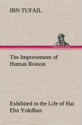 Tufail, Ibn: The Improvement of Human Reason Exhibited in the Life of Hai Ebn Yokdhan