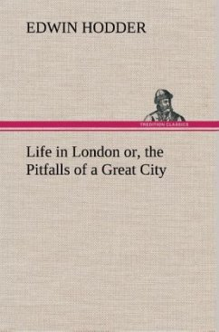 Life in London or, the Pitfalls of a Great City - Hodder, Edwin