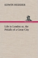 Life in London or, the Pitfalls of a Great City - Edwin Hodder