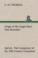 Origin of the Anglo-Boer War Revealed (2nd ed.) The Conspiracy of the 19th Century Unmasked - C. H. Thomas