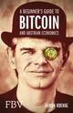 A Beginners Guide to BITCOIN AND AUSTRIAN ECONOMICS - Aaron Koenig