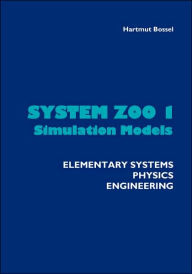 System Zoo 1 Simulation Models - Elementary Systems, Physics, Engineering - Hartmut Bossel
