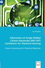 Fabrication of Single Walled Carbon Nanotube (SW-Cnt) Cantilevers for Chemical Sensing - Jui Ching Hsu