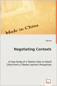 Negotiating Contexts -A Case Study of a Tibetan Class in Inland China from a Tibetan Learner's Perspective - Tian Jin