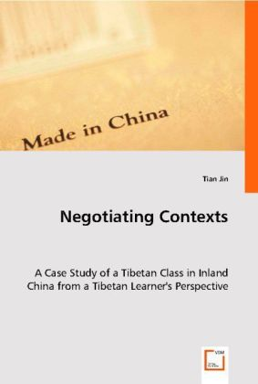 Negotiating Contexts - A Case Study of a Tibetan Class in Inland China from a Tibetan Learner's Perspective