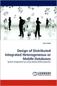 Design of Distributed Integrated Heterogeneous or Mobile Databases