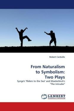 "From Naturalism to Symbolism: Two Plays: Synge's ""Riders to the Sea"" and Maeterlinck's ""The Intruder"""