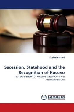 Secession, Statehood and the Recognition of Kosovo