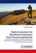 Media Evaluation for Bioethanol Production from Cassava Hydrolysate: POTENTIAL UTILIZATION OF CASSAVA STARCH FOR BIOETHANOL PRODUCTION FROM LOW COST MEDIA USING Saccharomyces cerevisiae