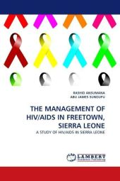 THE MANAGEMENT OF HIV/AIDS IN FREETOWN, SIERRA LEONE - Rashid Ansumana