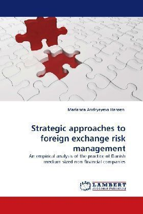 Strategic approaches to foreign exchange risk management - An empirical analysis of the practice of Danish medium-sized non-financial companies