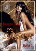 Die Sexmaschine - Band 2 - Morgan Boyd