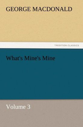 What´s Mine´s Mine - Volume 3 als Buch von George MacDonald - George MacDonald