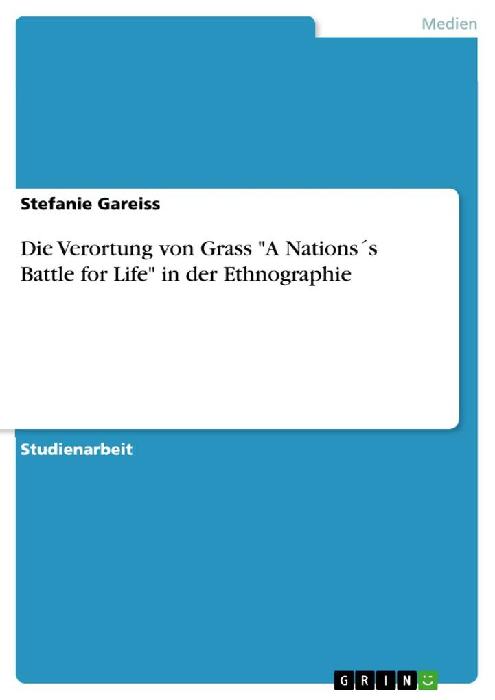Die Verortung von Grass A Nations´s Battle for Life in der Ethnographie als eBook Download von Stefanie Gareiss - Stefanie Gareiss