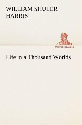 Life in a Thousand Worlds - W. S. (William Shuler) Harris