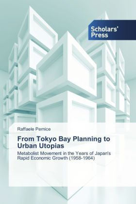 From Tokyo Bay Planning to Urban Utopias - Metabolist Movement in the Years of Japan's Rapid Economic Growth (1958-1964)