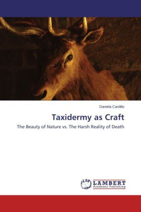Taxidermy as Craft - The Beauty of Nature vs. The Harsh Reality of Death