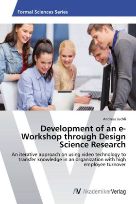 Development of an e-Workshop through Design Science Research - An iterative approach on using video technology to transfer knowledge in an organization with high employee turnover