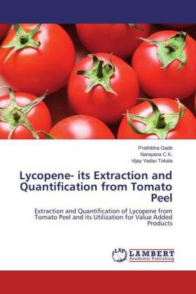 Lycopene- its Extraction and Quantification from Tomato Peel - Extraction and Quantification of Lycopene from Tomato Peel and its Utilization for Value Added Products
