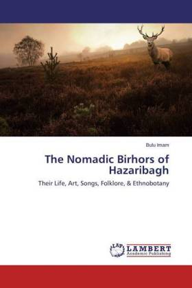 The Nomadic Birhors of Hazaribagh - Their Life, Art, Songs, Folklore, & Ethnobotany