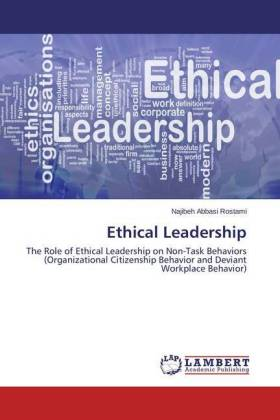 Ethical Leadership - The Role of Ethical Leadership on Non-Task Behaviors (Organizational Citizenship Behavior and Deviant Workplace Behavior)