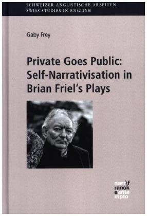Private Goes Public: Self-Narrativisation in Brian Friel's Plays