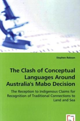 The Clash of Conceptual Languages Around Australia's Mabo Decision - The Reception to Indigenous Claims for Recognition of Traditional Connections to Land and Sea
