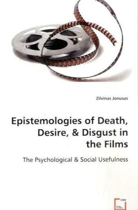 Epistemologies of Death, Desire & Disgust in the Films - The Psychological & Social Usefulness