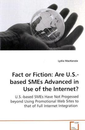 Fact or Fiction: Are U.S.-based SMEs Advanced in Use of the Internet? - U.S.-based SMEs Have Not Progessed beyond Using Promotional Web Sites to that of Full Internet Integration